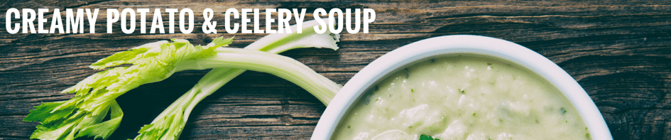 Recipe of the Week: Creamy Potato & Celery Soup