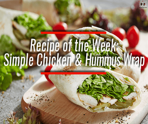 Main image for Recipe of the Week: Simple Chicken and Hummus Wrap blog post.