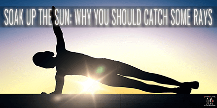 Main image for Soak Up The Sun: Why You Should Catch Some Rays blog post.